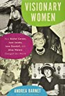 Image of the book Visionary Women: How Rachel Carson, Jane Jacobs, Jane Goodall, and Alice Waters Changed Our World by the author