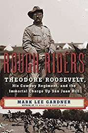 Rough Riders: Theodore Roosevelt, His Cowboy…
