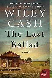 The Last Ballad: A Novel von Wiley Cash