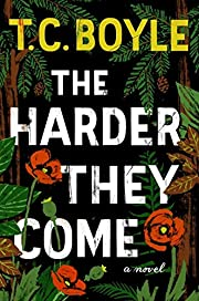 The Harder They Come por T C Boyle