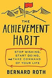 The achievement habit : stop wishing, start…