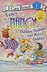 Fancy Nancy: Bubbles, Bubbles, and More…