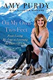 On My Own Two Feet: From Losing My Legs to Learning the Dance of Life (2014) (Book) written by Amy Purdy, Michelle Burford