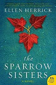 The Sparrow Sisters: A Novel di Ellen…
