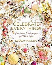Celebrate Everything!: Fun Ideas to Bring…