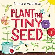 Plant the Tiny Seed – tekijä: Christie…