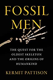 Fossil Men: The Quest for the Oldest…