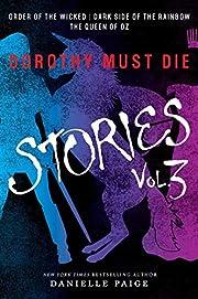 Dorothy Must Die Stories Volume 3: Order of…