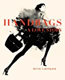 Handbags : a love story : legendary designs from Azzedine Alaïa to Yves Saint Laurent / Monica Botkier