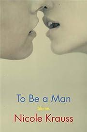 To Be a Man: Stories von Nicole Krauss