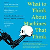 What to think about machines that think : today's leading thinkers on the age of machine intelligence / edited by John Brockman