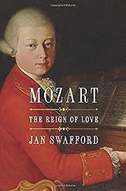 Mozart: The Reign of Love por Jan Swafford