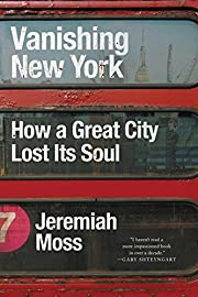 Vanishing New York: How a Great City Lost…