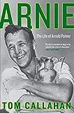 Arnie : the life of Arnold Palmer / Tom Callahan