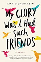 My Glory Was I Had Such Friends: A Memoir by…