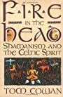 Fire in the Head: Shamanism and the Celtic Spirit - Tom Cowan