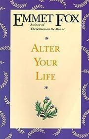 Alter Your Life de Emmet Fox
