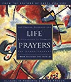 Life Prayers : From Around the World : 365 Prayers, Blessings, and Affirmations to Celebrate the Human Journey
