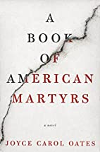A Book of American Martyrs: A Novel by Joyce…