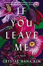 If You Leave Me: A Novel by Crystal Hana Kim