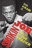 Smokin' Joe : the life of Joe Frazier / Mark Kram, Jr