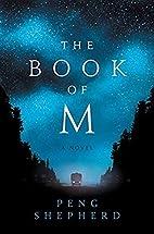 The Book of M: A Novel by Peng Shepherd