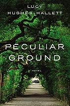 Peculiar Ground by Lucy Hughes-Hallett