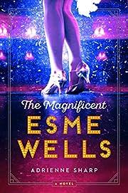 The Magnificent Esme Wells: A Novel de…