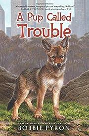 A Pup Called Trouble por Bobbie Pyron