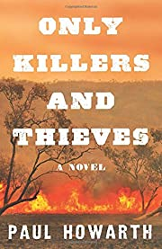 Only Killers and Thieves: A Novel de Paul…