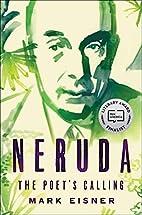 Neruda: The Poet's Calling by Mark Eisner