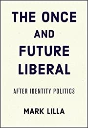 The Once and Future Liberal: After Identity…