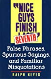 """""""Nice guys finish seventh"""" : false phrases, spurious sayings, and familiar misquotations / Ralph Keyes"""