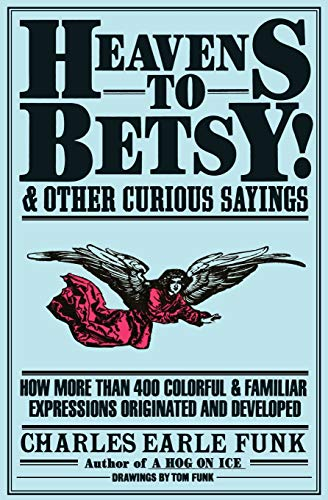 Image for Heavens to Betsy!: And Other Curious Sayings