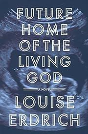Future Home of the Living God: A Novel por…