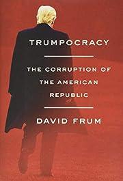 Trumpocracy: The Corruption of the American…