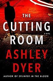 The Cutting Room: A Novel de Ashley Dyer