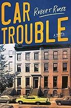 Car Trouble: A Novel by Robert Rorke