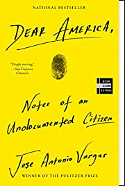 Dear America: Notes of an Undocumented…