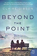 Beyond the Point: A Novel by Claire Gibson