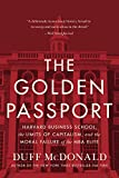 The golden passport : Harvard Business School, the limits of capitalism, and the moral failure of the MBA elite / Duff McDonald