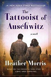 The Tattooist of Auschwitz: A Novel –…