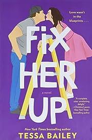 Fix Her Up: A Novel de Tessa Bailey