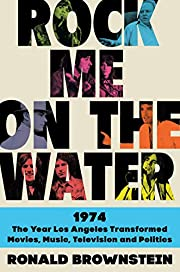 Rock Me on the Water: 1974-The Year Los…