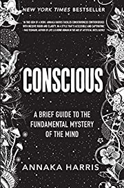 Conscious : a brief guide to the fundamental…