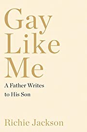 Gay Like Me: A Father Writes to His Son de…