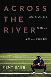 Across the River: Life, Death, and Football…