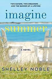 Imagine Summer: A Novel by Shelley Noble