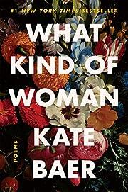 What Kind of Woman: Poems – tekijä: Kate…