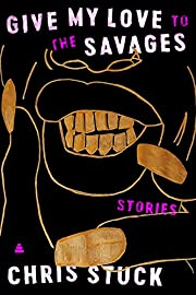 Give My Love to the Savages: Stories de…